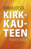 KIRKKAUDESTA KIRKKAUTEEN - HUGH B. BLACK