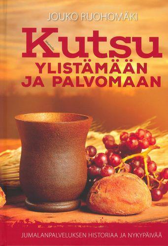 KUTSU YLISTÄMÄÄN JA PALVOMAAN - JOUKO RUOHOMÄKI