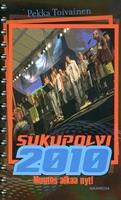 SUKUPOLVI 2010 - MUUTOS ALKAA NYT - PEKKA TOIVAINEN