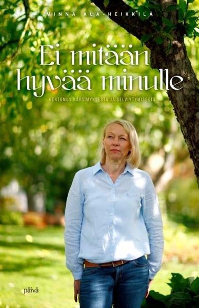 EI MITÄÄN HYVÄÄ MINULLE - MINNA ALA-HEIKKILÄ