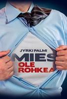 MIES OLE ROHKEA - JYRKI PALMI
